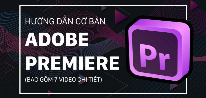 7 video hướng dẫn cơ bản sử dụng phần mềm Adobe Premiere Pro 1